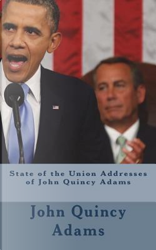 State of the Union Addresses of John Quincy Adams by John Quincy Adams