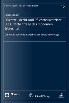 Pflichtteilsrecht Und Pflichtteilsverzicht - Die Gretchenfrage Des Modernen Erbrechts? by Fabian Schulz