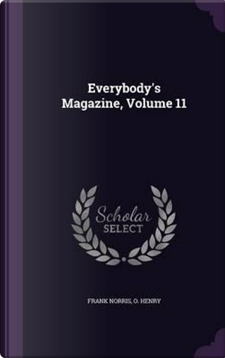 Everybody's Magazine, Volume 11 by Frank Norris