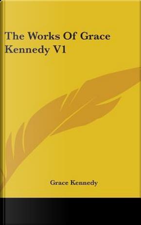 The Works of Grace Kennedy V1 by Grace Kennedy