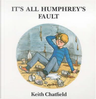 It's All Humphrey's Fault by Keith Chatfield