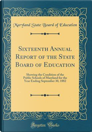 Sixteenth Annual Report of the State Board of Education by Maryland State Board Of Education