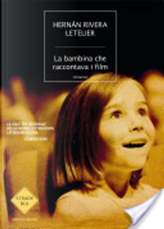 La bambina che raccontava i film by Hernan Rivera Letelier