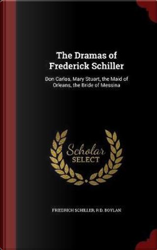 The Dramas of Frederick Schiller by Friedrich Schiller