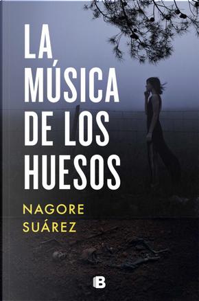 La música de los huesos by Nagore Suárez