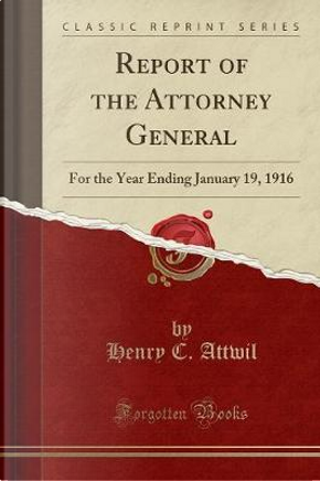 Report of the Attorney General by Henry C. Attwil