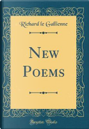 New Poems (Classic Reprint) by Richard Le Gallienne