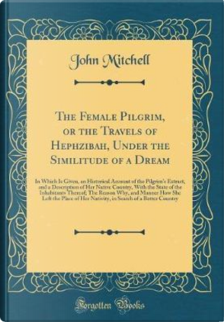 The Female Pilgrim, or the Travels of Hephzibah, Under the Similitude of a Dream by John Mitchell