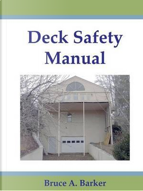 Deck Safety Manual by Bruce Barker