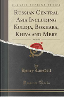Russian Central Asia Including Kuldja, Bokhara, Khiva and Merv, Vol. 1 of 2 (Classic Reprint) by Henry Lansdell