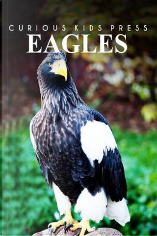 Eagles by Curious Kids Press