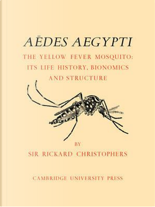 Aëdes Aegypti (L.) The Yellow Fever Mosquito by S. Rickard Christophers