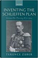 Inventing the Schlieffen Plan by Terence Zuber