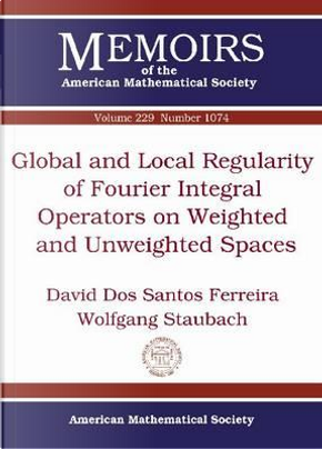 Global and Local Regularity of Fourier Integral Operators on Weighted and Unweighted Spaces by David Dos Santos Ferreira