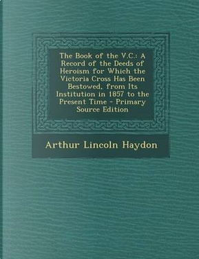 The Book of the V.C. by Arthur Lincoln Haydon
