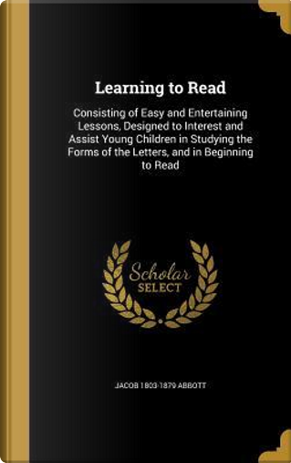 LEARNING TO READ by Jacob 1803-1879 Abbott