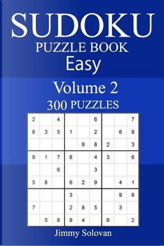 300 Easy Sudoku Puzzle Book by Jimmy Solovan