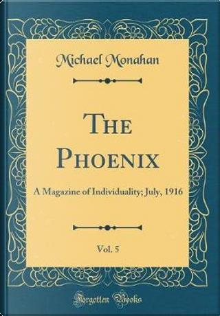 The Phoenix, Vol. 5 by Michael Monahan