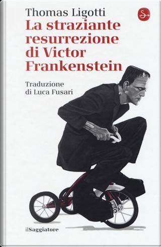 La straziante resurrezione di Victor Frankenstein by Thomas Ligotti
