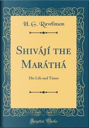 Shivájí the Maráthá by H. G. Rawlinson
