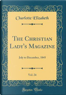 The Christian Lady's Magazine, Vol. 24 by Charlotte Elizabeth
