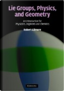 Lie Groups, Physics, and Geometry by Robert Gilmore