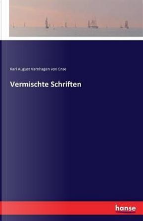 Vermischte Schriften by Karl August Varnhagen Von Ense