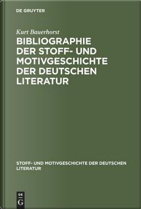 Bibliographie Der Stoff- Und Motivgeschichte Der Deutschen Literatur by Kurt Bauerhorst
