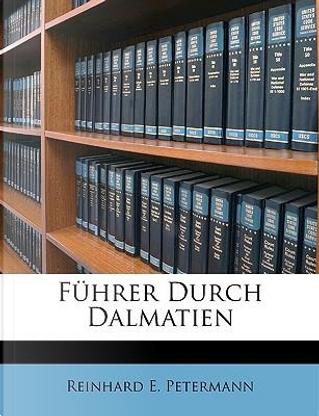Fhrer Durch Dalmatien by Reinhard E. Petermann