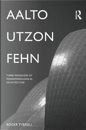Aalto, Utzon, Fehn by Roger Tyrrell