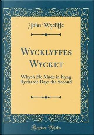 Wycklyffes Wycket by John Wycliffe