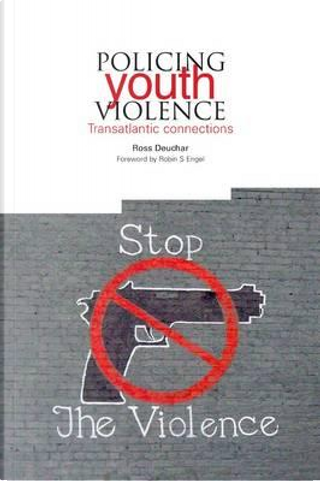 Policing Youth Violence by Ross Deuchar