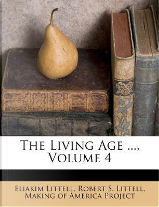 The Living Age, Volume 4 by Eliakim Littell