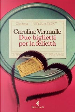 Due biglietti per la felicità by Caroline Vermalle