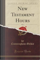 New Testament Hours, Vol. 4 (Classic Reprint) by Cunningham Geikie