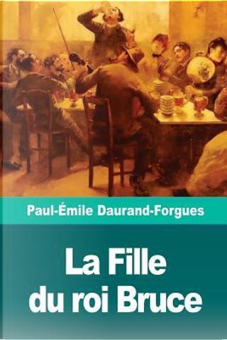 La Fille du roi Bruce by Paul-Émile Daurand-Forgues
