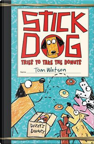 Stick Dog Tries to Take the Donuts by Tom Watson