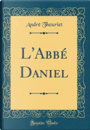 L'Abbé Daniel (Classic Reprint) by Andre Theuriet
