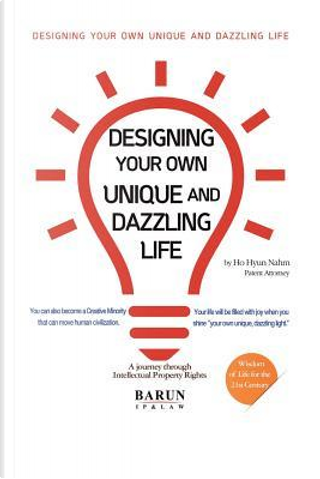 Designing Your Own Unique and Dazzling Life by Ho Hyun Nahm