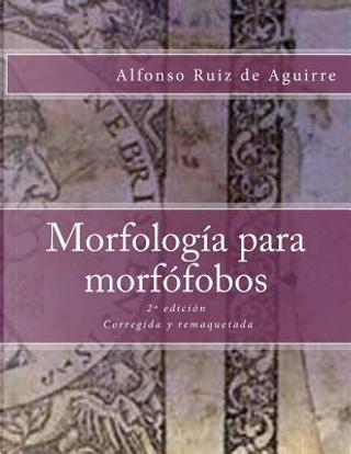 Morfologia para morfofobos by Alfonso Ruiz de Aguirre