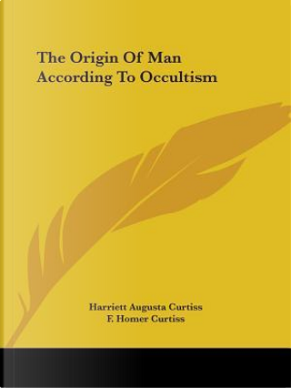 The Origin of Man According to Occultism by Harriett Augusta Curtiss