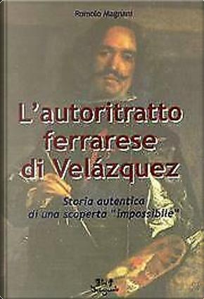 L'autoritratto ferrarese di Velazquez by Romolo Magnani