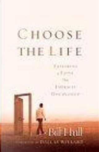 Choose the Life by Bill Hull, Dallas Willard