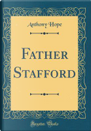 Father Stafford (Classic Reprint) by Anthony Hope