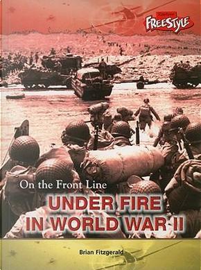 Under Fire In World War II by Brian Fitzgerald