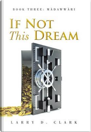 If Not This Dream by Larry D. Clark
