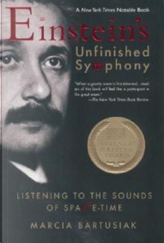 Einstein's Unfinished Symphony by Marcia Bartusiak