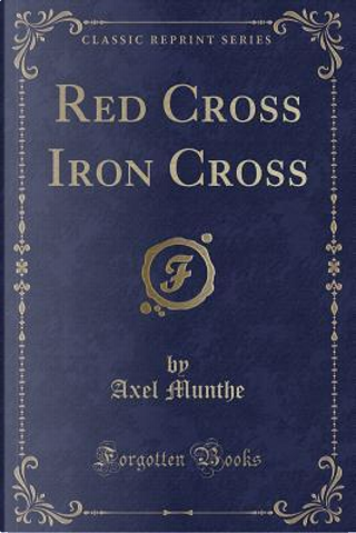Red Cross Iron Cross (Classic Reprint) by Axel Munthe