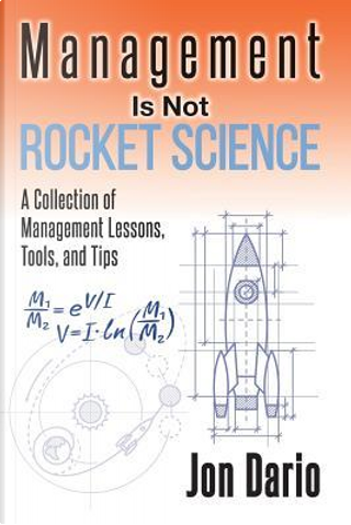 Management Is Not Rocket Science by Jon Dario