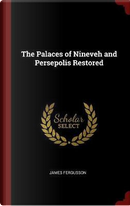 The Palaces of Nineveh and Persepolis Restored by James Fergusson